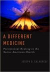 A Different Medicine: Postcolonial Healing in the Native American Church