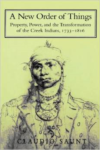 A New Order of Things: Property, Power, and the Transformation of the Creek Indians, 1733 1816