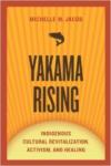 Yakama Rising: Indigenous Cultural Revitalization, Activism, and Healing