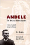 Andele, the Mexican-Kiowa Captive: A Story of Real Life Among the Indians