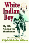 White Indian Boy: My Life Among the Shoshones