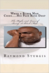 When a Black Man Cries .....His Pain Runs Deep: The Highs and Lows of Being a Black Man