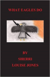What Eagles Do: Eagles, Native American, Spiritual, American Indian Stories