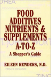 Food Additives, Nutrients & Supplements A-To-Z: A Shopper's Guide