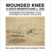 Wounded Knee & Sioux Reservations C. 1890:Photographs from Grandpa's Trunk, the Elmer Clay Byerly Collection