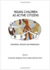 Young Children as Active Citizens: Principles, Policies and Pedagogies