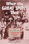 When the Great Spirit Died:The Destruction of the California Indians 1850-1860