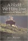 World We Have Lost: Saskatchewan Before 1905